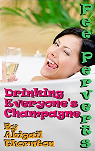 Pee Perverts: Drinking Everyone's Champagne (Pee Perverts: Drinking Champagne Book 6)