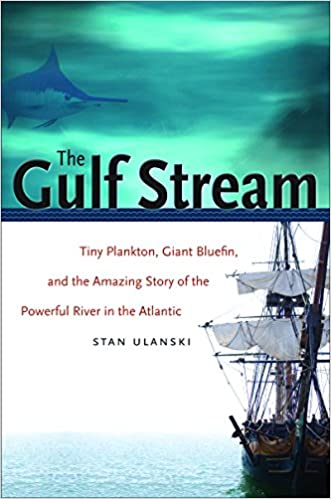 Book The Gulf Stream: Tiny Plankton, Giant Bluefin, and the Amazing Story of the Powerful River in the Atlantic (Caravan Book)