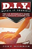 Image of D.I.Y. - Detail It Yourself: The Car Enthusiast's Guide to a Fantastic Looking Car