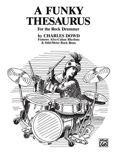 A Funky Thesaurus for the Rock Drummer: Features Afro-Cuban Rhythms & Odd-Meter Rock Beats
