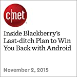 Inside Blackberry's Last-ditch Plan to Win You Back with Android | Roger Cheng