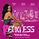Reckless Audiobook by Cydney Rax, Niobia Bryant, Grace Octavia Narrated by Nicole Small