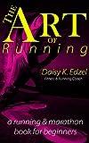The Art of Running: A Running & Marathon Book For Beginners