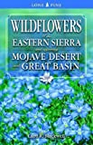 Wildflowers of the Eastern Sierra: and Adjoining Mojave Desert and Great Basin