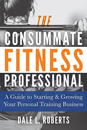 Pro Trainer Personal Fitness (The Consummate Fitness Professional: A Guide to Starting & Growing Your Personal Training Business)