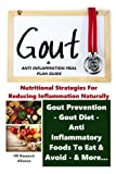 Gout & Anti Inflammation Meal Plan Guide - Nutritional Strategies for Reducing Inflammation Naturally Gout Prevention, Gout Diet, Anti Inflammatory Foods To Eat, & Avoid, & More… (Gout & Inflammation)