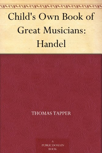 Child's Own Book of Great Musicians: Handel by [Tapper, Thomas]