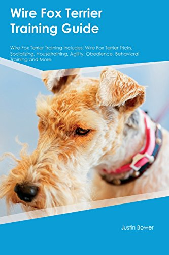 Housetraining Boston Terrier - Wire Fox Terrier Training Guide Wire Fox Terrier Training Includes: Wire Fox Terrier Tricks, Socializing, Housetraining, Agility, Obedience, Behavioral Training and More