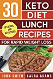 keto lunch recipes - Ketogenic Diet: 30 Keto Diet Lunch Recipes For Rapid Weight Loss: The Ultimate Ketogenic Cookbook (Ketogenic Cookbook Series) (Volume 2)