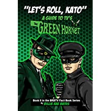 Let's Roll, Kato: A Guide to TV's Green Hornet (BRBTV Fact Book Series 6)