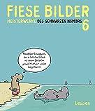 Fiese Bilder 6: Neue Meisterwerke des Schwarzen Humors