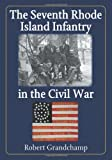 The Seventh Rhode Island Infantry in the Civil War, Robert Grandchamp, 0786432004