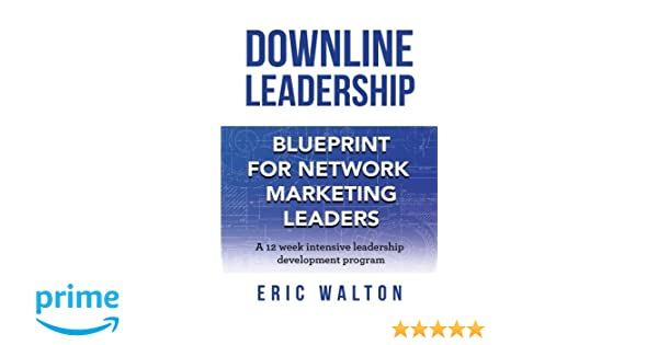 Downline leadership blueprint for network marketing leaders eric downline leadership blueprint for network marketing leaders eric walton 9781942489344 books amazon malvernweather Images