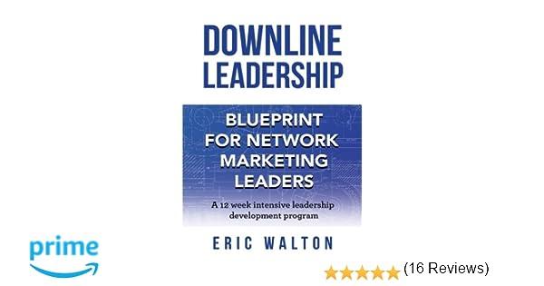 Downline leadership blueprint for network marketing leaders eric downline leadership blueprint for network marketing leaders eric walton 9781942489344 amazon books malvernweather Choice Image