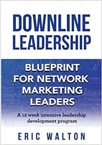Downline leadership blueprint for network marketing leaders eric downline leadership blueprint for network marketing leaders eric walton 9781942489344 amazon books malvernweather Images