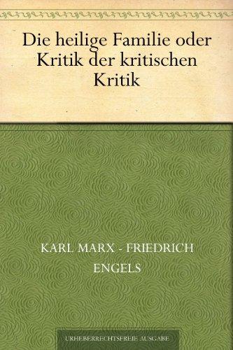 Die heilige Familie oder Kritik der kritischen Kritik (German Edition)