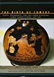 img - for The Birth of Comedy: Texts, Documents, and Art from Athenian Comic Competitions, 486 280 book / textbook / text book