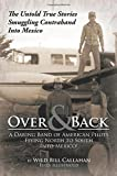 Over and Back: A Daring Band of American Pilots Flying North to South Into Mexico!: The Untold True Stories Smuggling Contraband Into Mexico