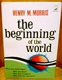The Beginning of the World, Henry M. Morris, 0916406660