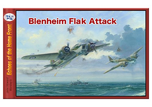 Blenheim Flak Attack: With bare hands he stuffed flares and burning charts though the hole made by a shell. (Echoes of the Home Front Book 14)