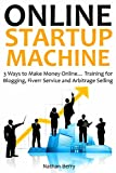 ONLINE STARTUP MACHINE: 3 Ways to Make Money Online... Training for Blogging, Fiverr Service and Arbitrage Selling