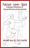 Fulcrum-Lever-Sport: A Handbook of BioMechanics for Improved Performance and Injury