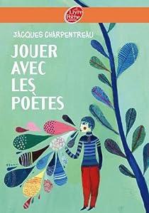 Jouer avec les poètes par Charpentreau