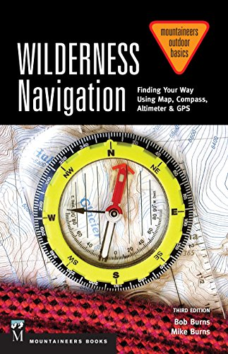 Wilderness Navigation: Finding Your Way Using Map, Compass, Altimeter & GPS, 3rd Edition (Mountaineers Outdoor Basics) by [Burns, Bob, Burns, Mike]
