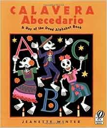 Calavera Abecedario: A Day of the Dead Alphabet Book: Jeanette Winter