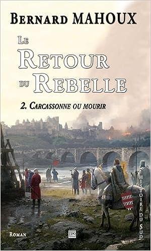 En ligne téléchargement gratuit Le retour du rebelle, Tome 2 : Carcassonne ou mourir pdf