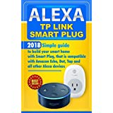 Alexa TP Link Smart Plug: Simple guide to build your smart home with Smart Plug, that is compatible with Amazon Echo, Dot, Tap and all other Alexa devices