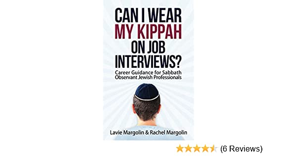 Delightful Can I Wear My Kippah On Job Interviews?: Career Guidance For Sabbath  Observant Jewish Professionals   Kindle Edition By Rachel Margolin, Lavie  Margolin, ...