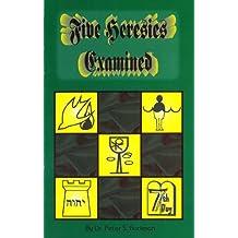 Five Heresies Examined