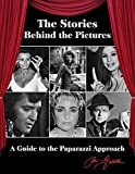 The Stories Behind the Pictures : A Guide to the Paparazzi Approach, Galella, Ron and Howe, Peter, 0985751932