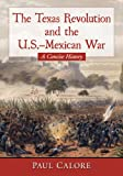 The Texas Revolution and the U. S. -Mexican War, Paul Calore, 078647940X