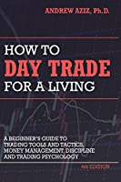 How to Day Trade for a Living: A Beginners Guide to Trading Tools and Tactics, Money Management, Di