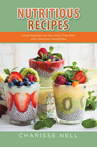 Nutritious Recipes: Good Nutrition on the Grain Free Diet, with Delicious Smoothies (Cheese Crackers With Peanut Butter Nutrition Facts)