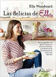 LAS DELICIAS DE ELLA (Sfun&Food): Recetas geniales, sin gluten, lácteos ni azúcares refinados, para disfrutar de una alimentación sana y una vida feliz (Salamandra fun&food)