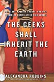 The Geeks Shall Inherit the Earth: Popularity, Quirk Theory, and Why Outsiders Thrive After High School by Alexandra Robbins (2011-05-03)