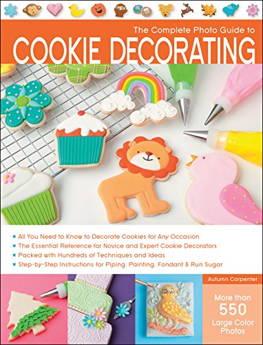 The Complete Photo Guide to Cookie Decorating by Autumn Carpenter