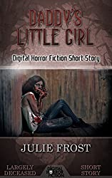 Daddy's Little Girl: Digital Horror Fiction Short Story (Largely Deceased)