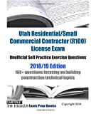 Utah Residential/Small Commercial Contractor (R100) License Exam Unofficial Self Practice Exercise Questions 2018/19 Edition: 160+ questions focusing on building construction technical topics