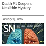Death Pit Deepens Neolithic Mystery | Bruce Bower