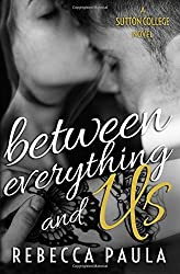 Between Everything and Us (Sutton College ) by Paula, Rebecca(July 1, 2015) Paperback