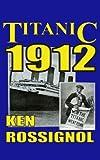 Titanic 1912, Ken Rossignol, 1475111460