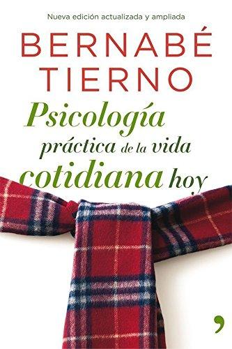 Psicología práctica de la vida cotidiana hoy (Vivir Mejor) por Bernabé Tierno