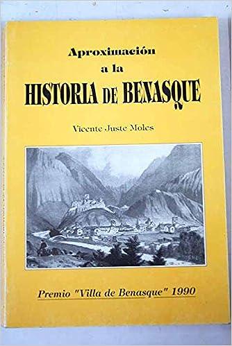 Aproximación a la historia de Benasque: Amazon.es: Juste Moles,Vicente: Libros