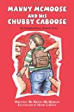 Manny Mcmoose and His Chubby Caboose, Kevin McMahon, 1470130068