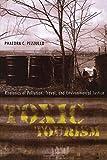 Toxic Tourism: Rhetorics of Pollution, Travel, and Environmental Justice (Albma Rhetoric Cult & Soc Crit)