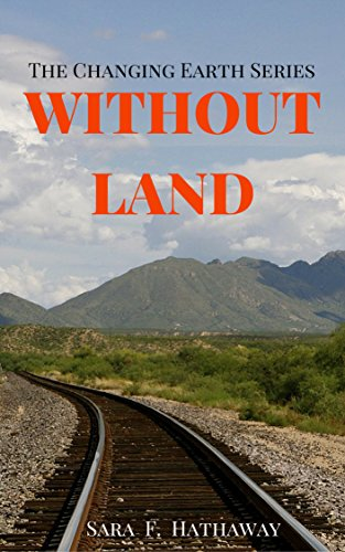 WITHOUT LAND (The Changing Earth Series Book 2) by [Hathaway, Sara F.]